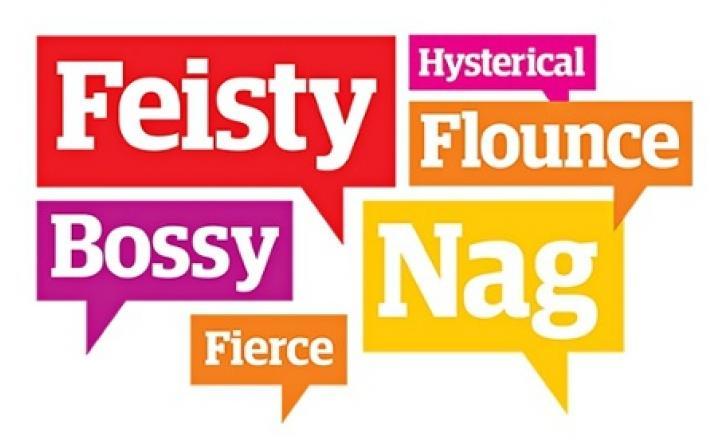 Feisty, pushy, bossy, fierce,