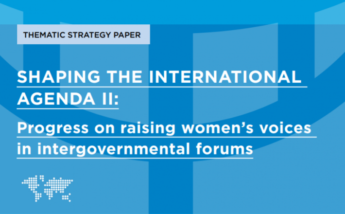 SHAPING THE INTERNATIONAL AGENDA II: Progress on raising women's voices in intergovernmental forums