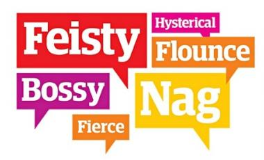 Feisty, pushy, bossy, fierce,