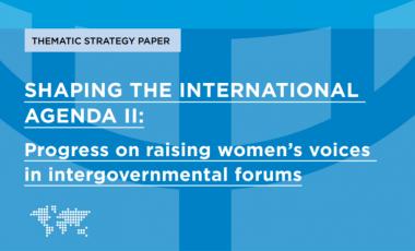 SHAPING THE INTERNATIONAL AGENDA II: Progress on raising women's voices in intergovernmental forums